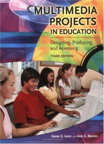 Multimedia Projects in Education Designing, Producing, and Assessing 3rd 2005 (Revised) edition cover