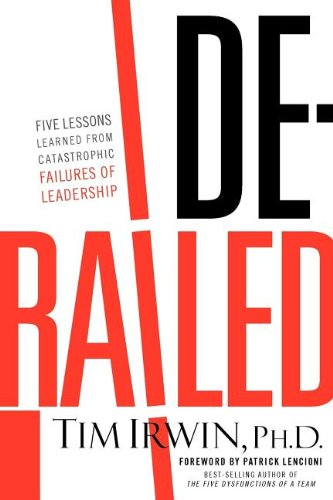 Derailed Five Lessons Learned from Catastrophic Failures of Leadership  2012 edition cover