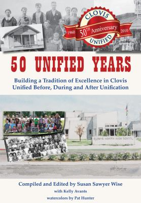 50 Unified Years Building a Tradition of Excellence in Clovis Unified Before, During and after Unification  2010 9781933502496 Front Cover