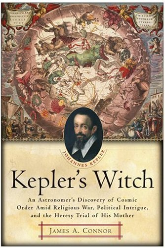 Kepler's Witch An Astronomer's Discovery of Cosmic Order amid Religious War, Political Intrigue, and the Heresy Trial of His Mother N/A 9780060750497 Front Cover
