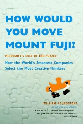 How Would You Move Mount Fuji? Microsoft's Cult of the Puzzle - How the World's Smartest Companies Select the Most Creative Thinkers  2005 edition cover