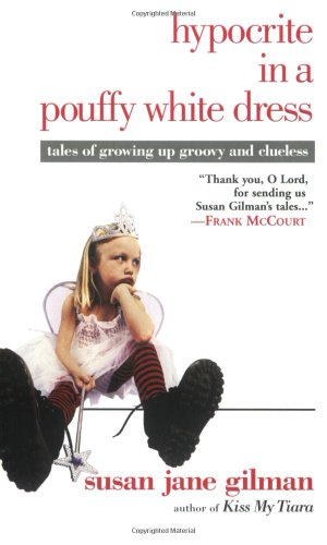 Hypocrite in a Pouffy White Dress Tales of Growing up Groovy and Clueless  2004 edition cover