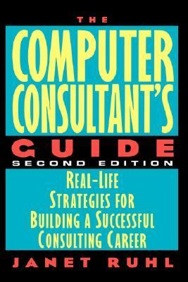 Computer Consultant's Guide Real-Life Strategies for Building a Successful Consulting Career 2nd 1997 (Revised) 9780471176497 Front Cover