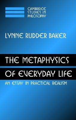 Metaphysics of Everyday Life An Essay in Practical Realism  2007 9780521880497 Front Cover