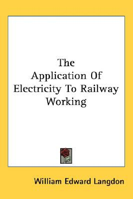 Application of Electricity to Railway Working N/A 9780548508497 Front Cover