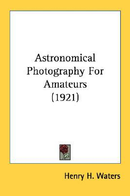 Astronomical Photography for Amateurs N/A 9780548678497 Front Cover