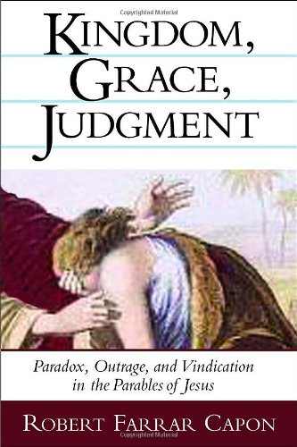 Kingdom, Grace, Judgment Paradox, Outrage, and Vindication in the Parables of Jesus  2002 edition cover