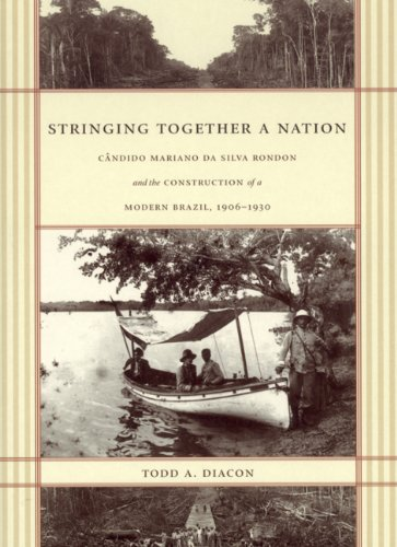 Stringing Together a Nation C�ndido Mariano Da Silva Rondon and the Construction of a Modern Brazil, 1906-1930  2004 edition cover