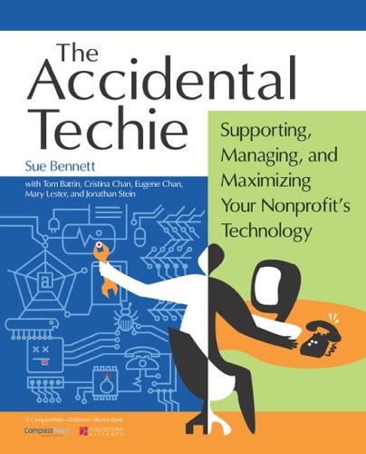 Accidental Techie Supporting, Managing, and Maximizing Your Nonprofit's Technology  2005 edition cover