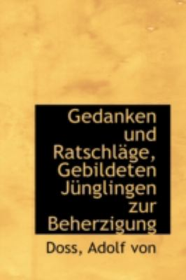 Gedanken und Ratschl�ge, Gebildeten J�nglingen Zur Beherzigung  N/A 9781113248497 Front Cover