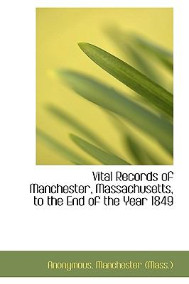 Vital Records of Manchester, Massachusetts, to the End of the Year 1849 N/A 9781115190497 Front Cover