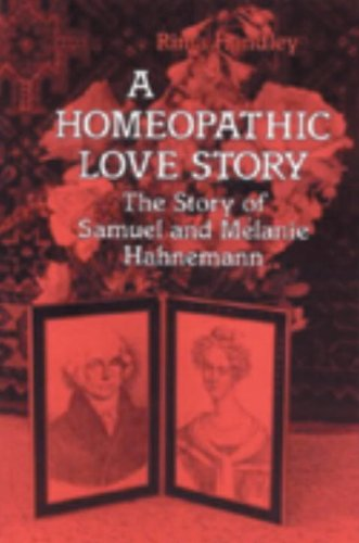 Homeopathic Love Story The Story of Samuel and Melanie Hahnemann N/A 9781556430497 Front Cover