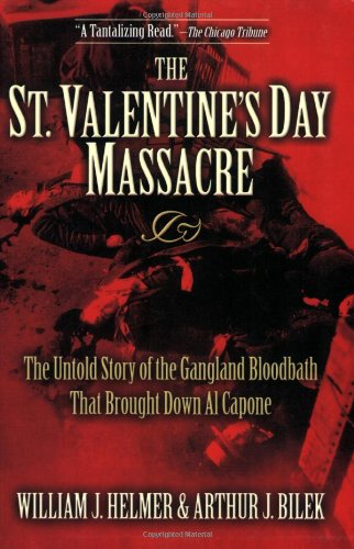 St. Valentine's Day Massacre The Untold Story of the Gangland Bloodbath That Brought down Al Capone  2007 9781581825497 Front Cover