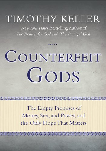 Counterfeit Gods The Empty Promises of Money, Sex, and Power, and the Only Hope That Matters N/A 9781594485497 Front Cover