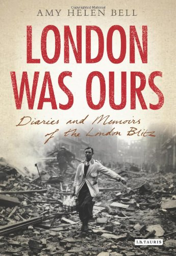 London Was Ours Diaries and Memoirs of the London Blitz  2011 edition cover