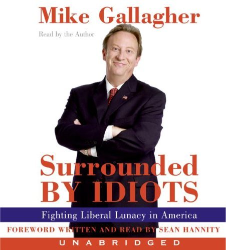 Surrounded by Idiots : Fighting Liberal Lunacy in America Unabridged 9780060740498 Front Cover