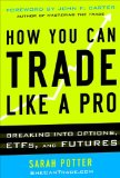 How You Can Trade Like a Pro Breaking into Options, ETFs, and Futures  2014 edition cover