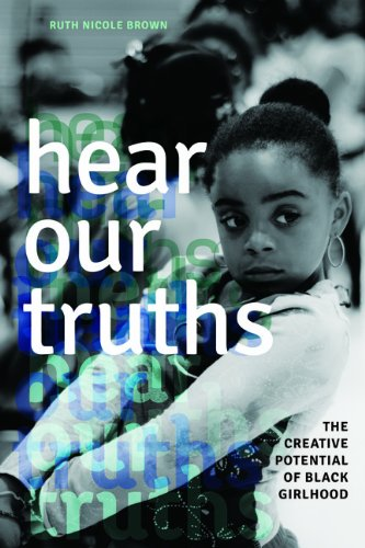 Hear Our Truths: The Creative Potential of Black Girlhood  2013 edition cover