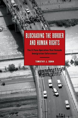 Blockading the Border and Human Rights The el Paso Operation That Remade Immigration Enforcement  2009 9780292723498 Front Cover