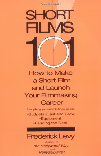 Short Films 101 How to Make a Short Film and Launch Your Filmmaking Career  2004 edition cover