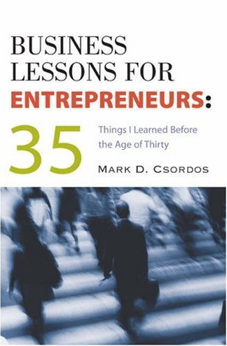 Business Lessons for Entrepreneurs 35 Things I Learned Before the Age of Thirty  2003 9780538726498 Front Cover
