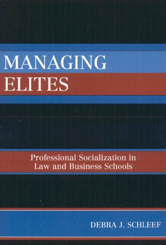 Managing Elites Professional Socialization in Law and Business Schools  2006 9780742538498 Front Cover