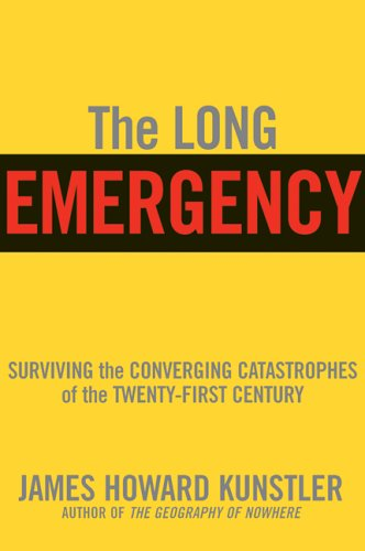 Long Emergency Surviving the End of Oil, Climate Change, and Other Converging Catastrophes of the Twenty-First Century N/A edition cover