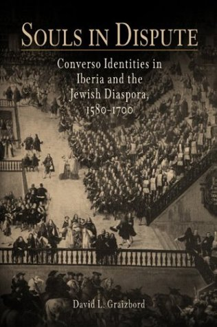 Souls in Dispute Converso Identities in Iberia and the Jewish Diaspora, 1580-1700  2004 edition cover