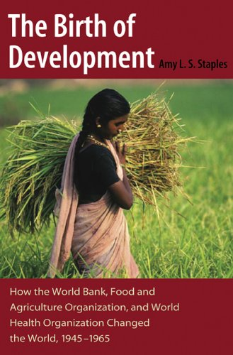 Birth of Development How the World Bank, Food and Agriculture Organization, and World Health Organization Changed the World, 1945-1965  2006 (Annotated) edition cover