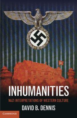 Inhumanities Nazi Interpretations of Western Culture  2012 edition cover