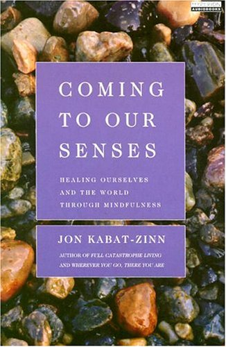Coming to Our Senses : Healing Ourselves and the World Through Mindfulness Abridged  9781401399498 Front Cover