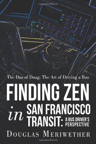 Dao of Doug The Art of Driving a Bus or Finding Zen in San Francisco Transit - A Bus Driver's Perspective  2013 9781452566498 Front Cover