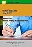 Small Business Planning: How to Plan - Without Writing a Business Plan  N/A 9781484965498 Front Cover