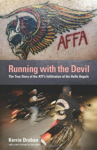 Running with the Devil The True Story of the ATF's Infiltration of the Hells Angels  2009 9781599214498 Front Cover