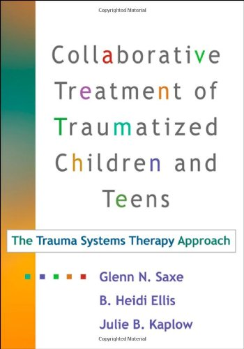 Collaborative Treatment of Traumatized Children and Teens The Trauma Systems Therapy Approach  2006 edition cover
