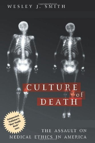 Culture of Death The Assault on Medical Ethics in America  2000 edition cover