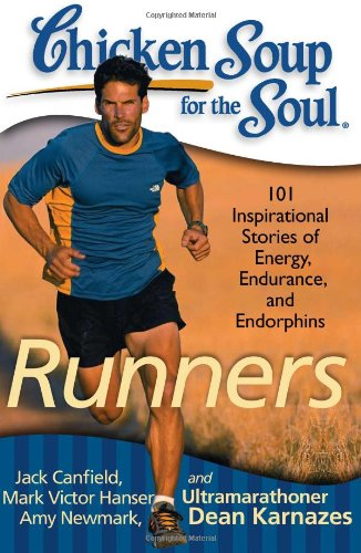 Chicken Soup for the Soul: Runners 101 Inspirational Stories of Energy, Endurance, and Endorphins N/A 9781935096498 Front Cover
