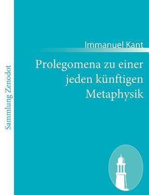 Prolegomena Zu Einer Jeden K�nftigen Metaphysik   2011 9783843065498 Front Cover