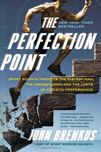 Perfection Point Sport Science Predicts the Fastest Man, the Highest Jump, and the Limits of Athletic Performance N/A 9780061845499 Front Cover