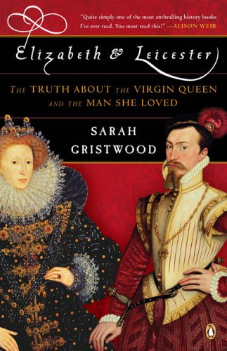 Elizabeth and Leicester The Truth about the Virgin Queen and the Man She Loved N/A edition cover
