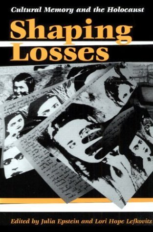 Shaping Losses Cultural Memory and the Holocaust  2001 edition cover