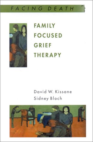 Family Focused Grief Therapy A Model of Family-Centered Care During Palliative Care and Bereavement  2002 edition cover