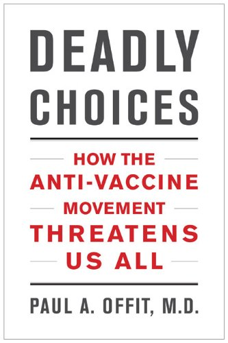 Deadly Choices How the Anti-Vaccine Movement Threatens Us All  2010 edition cover