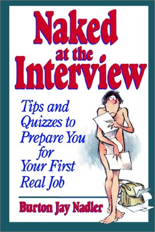 Naked at the Interview Tips and Quizzes to Prepare You for Your First Real Job  1994 9780471594499 Front Cover