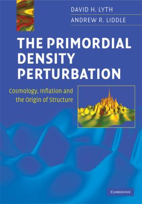 Primordial Density Perturbation Cosmology, Inflation and the Origin of Structure  2009 9780521828499 Front Cover