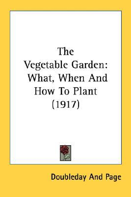 Vegetable Garden : What, When and How to Plant (1917) N/A 9780548674499 Front Cover
