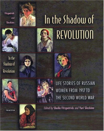 In the Shadow of Revolution Life Stories of Russian Women from 1917 to the Second World War  2000 edition cover