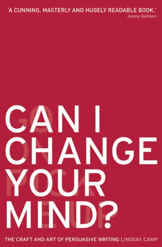 Can I Change Your Mind? The Craft and Art of Persuasive Writing  2007 9780713678499 Front Cover