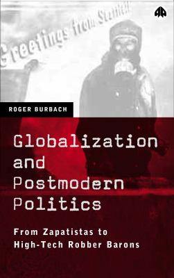 Globalization and Postmodern Politics From Zapatistas to High Tech Robber Barons  2001 9780745316499 Front Cover