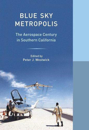 Blue Sky Metropolis The Aerospace Century in Southern California  2012 edition cover